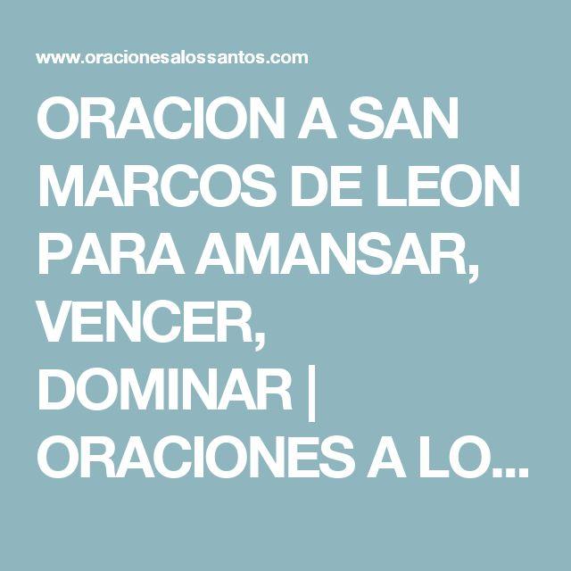 ORACION A SAN MARCOS DE LEON PARA AMANSAR, VENCER, DOMINAR | ORACIONES A LOS SANTOS