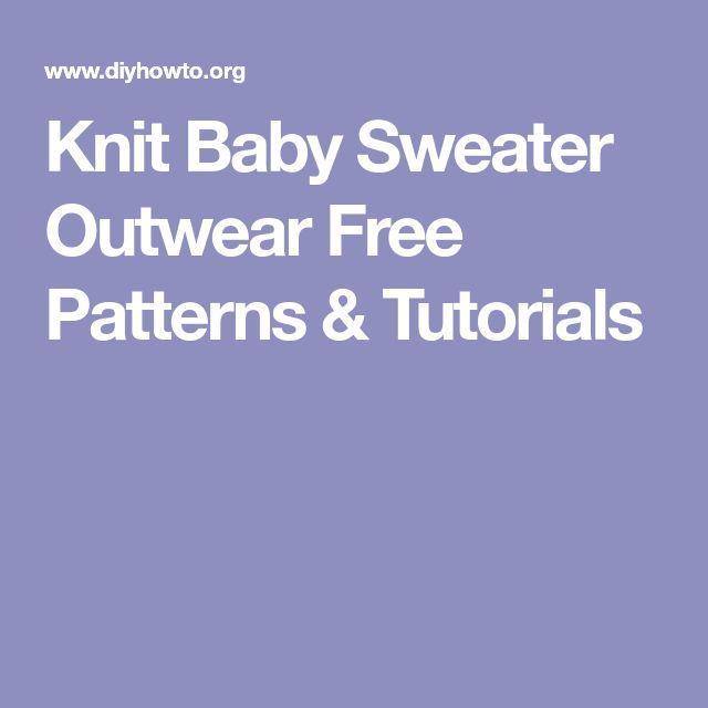 Knit Baby Sweater Outwear Free Patterns & Tutorials