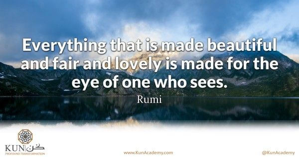 """#KUN favorite quote of the day, In this quote, Rumi is teaching us that our perception """"eye"""" is what allows us to perceive beauty, kindness, fairness, love etc...  No matter how much beauty you have in your life if your perception is blinded by looking for what is ugly, ugliness will be what you see."""
