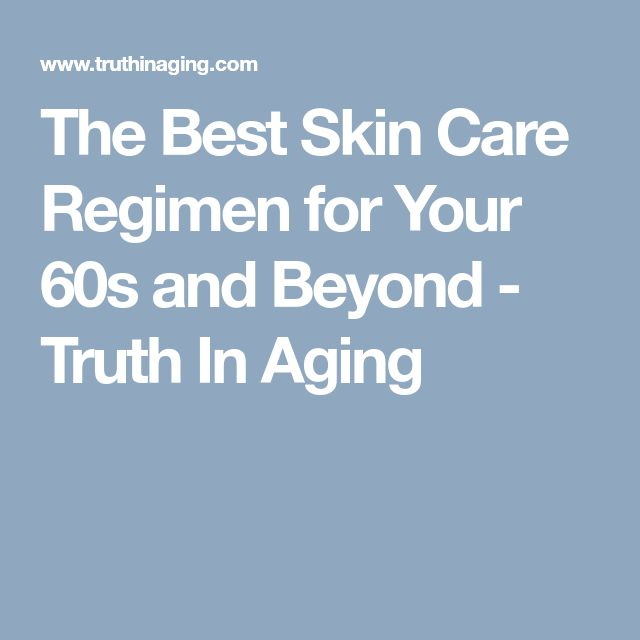 The Best Skin Care Regimen for Your 60s and Beyond - Truth In Aging