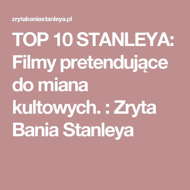 TOP 10 STANLEYA: Filmy pretendujące do miana kultowych. : Zryta Bania Stanleya