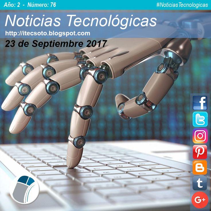 Edición Semanal Nº 76, Año 2 - Noticias Tecnológicas al 23 de Septiembre 2017...    #itecsoto  #NoticiasTecnologicas  #facebook  #twitter  #instagram  #pinterest  #google+  #blogger  #tumblr