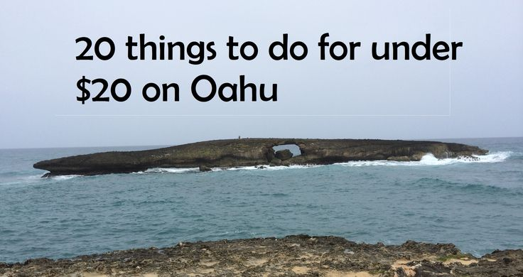 Hawaii on a Budget: 20 things to do for under $20 on Oahu.