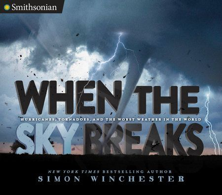 (Penguin Young Readers) When the Sky Breaks  A master nonfiction storyteller, Winchester looks at how, when, where, and why hurricanes, typhoons, cyclones, and tornadoes start brewing, how they build, and what happens when these giant storms hit. His lively narrative also includes an historical look at how we learned about weather systems and where we're headed because of climate change. Stunning photographs illustrate the power of these giant storms.