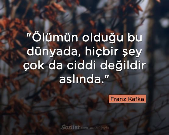 Ölümün olduğu bu dünyada, hiçbir şey çok da ciddi değildir aslında. #franz #kafka #sözleri #anlamlı #şair #kitap