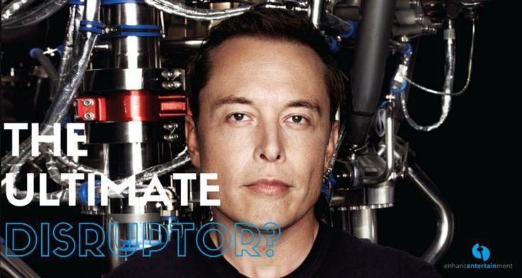Elon Musk the Utimate Disruptor