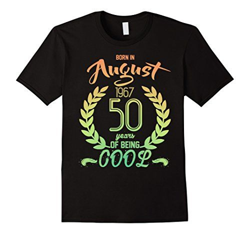 Mens Born In August 1967 50 Years Of Being Cool T-shirt C... https://www.amazon.com/dp/B073ZXB5KY/ref=cm_sw_r_pi_dp_x_oO4FzbQPJCMV6