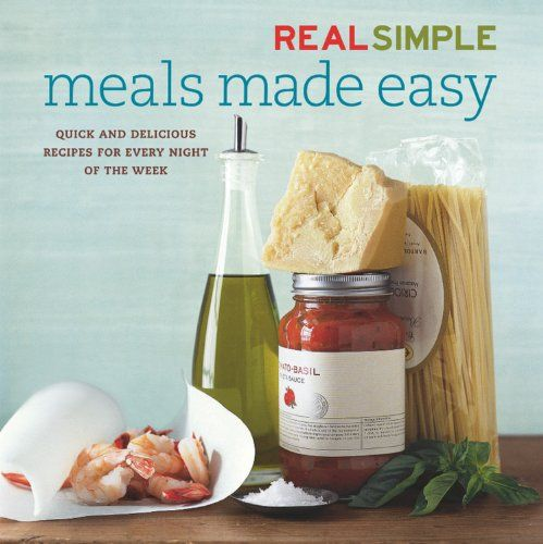 Real Simple: Meals Made Easy (Real Simple S.) by Editors of Real Simple Magazine