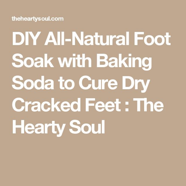 DIY All-Natural Foot Soak with Baking Soda to Cure Dry Cracked Feet : The Hearty Soul