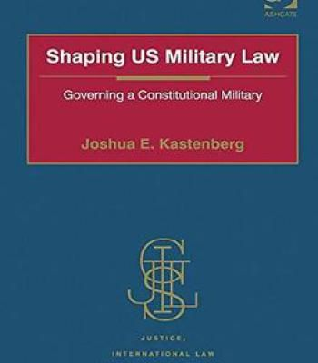 Shaping Us Military Law: Governing A Constitutional Military PDF
