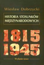 Wydawnictwo Naukowe Scholar :: :: HISTORIA STOSUNKÓW MIĘDZYNARODOWYCH 1815–1945