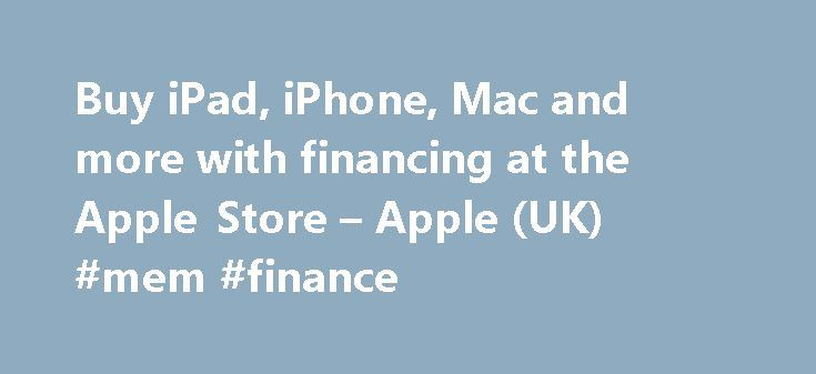 Buy iPad, iPhone, Mac and more with financing at the Apple Store – Apple (UK) #mem #finance http://finance.remmont.com/buy-ipad-iphone-mac-and-more-with-financing-at-the-apple-store-apple-uk-mem-finance/  #apple finance # Spread the cost with financing. Education pricing. * Important: If you choose financing, the delivery date in bag and checkout may not apply. Your delivery date may be later due to the time required to process your financing application. When your application is approved…