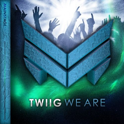 TWIIG - We Are [OUT NOW] by MainstageMusic