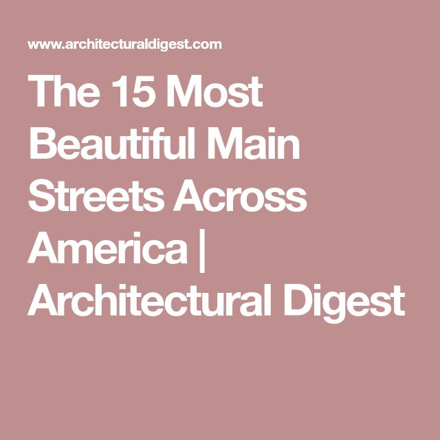 The 15 Most Beautiful Main Streets Across America | Architectural Digest