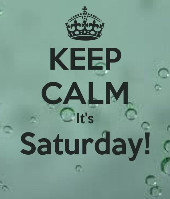 Keep Calm  It's SATURDAY!