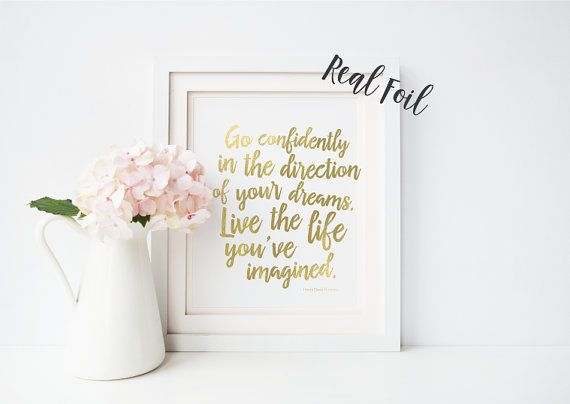 REAL FOIL!  Go confidently in the direction of your dreams.. a quote by Henry David Thoreau - inspiring words in beautiful gold foil (or colour of your choice!) a motivating addition to your living or work space!  Individually handcrafted and lovingly prepared by me, each print is made using genuine real foil and a heat fusing process made with attention and care. Free Shipping Within Australia and just a small fee for International Shipping   {PRINT SIZES - actual paper size} A5 (5.8 x 8.3…
