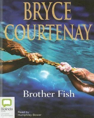 Brother Fish, Bryce Courtenay I really enjoyed this book....thought it really delved into male friendship....