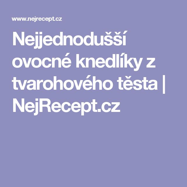 Nejjednodušší ovocné knedlíky z tvarohového těsta | NejRecept.cz