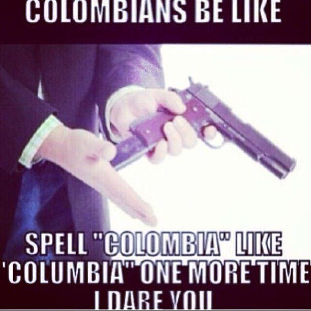 Colombians be like ... Hahaha!