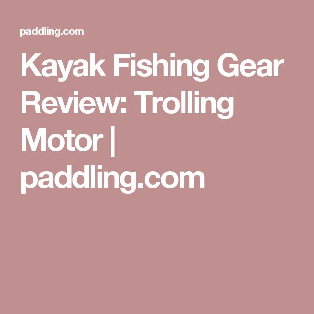 Kayak Fishing Gear Review: Trolling Motor | paddling.com