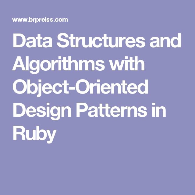 Data Structures and Algorithms with Object-Oriented Design Patterns in Ruby