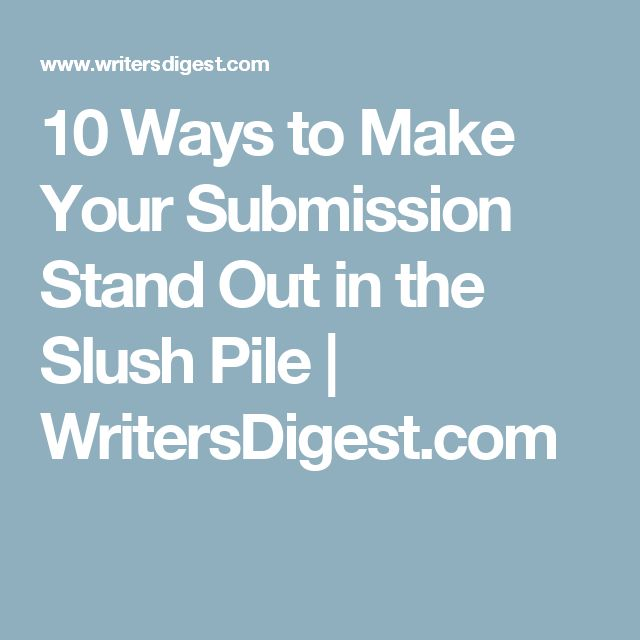 10 Ways to Make Your Submission Stand Out in the Slush Pile | WritersDigest.com