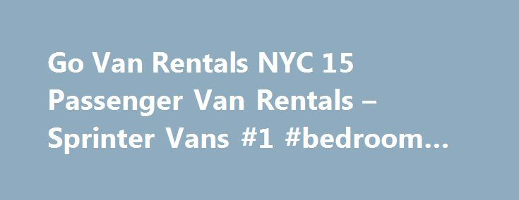 Go Van Rentals NYC 15 Passenger Van Rentals – Sprinter Vans #1 #bedroom #apartments http://rentals.nef2.com/go-van-rentals-nyc-15-passenger-van-rentals-sprinter-vans-1-bedroom-apartments/  #12 passenger van rental # Sprinter Vans for Touring Bands The Right Van for the Traveling Groups in USA Got an idea for a tour or long trip for your Band? Looking for spacious and comfortable Van big enough to accommodate your group with extended travel Period? Your ideal choice could be a 15 Passenger…