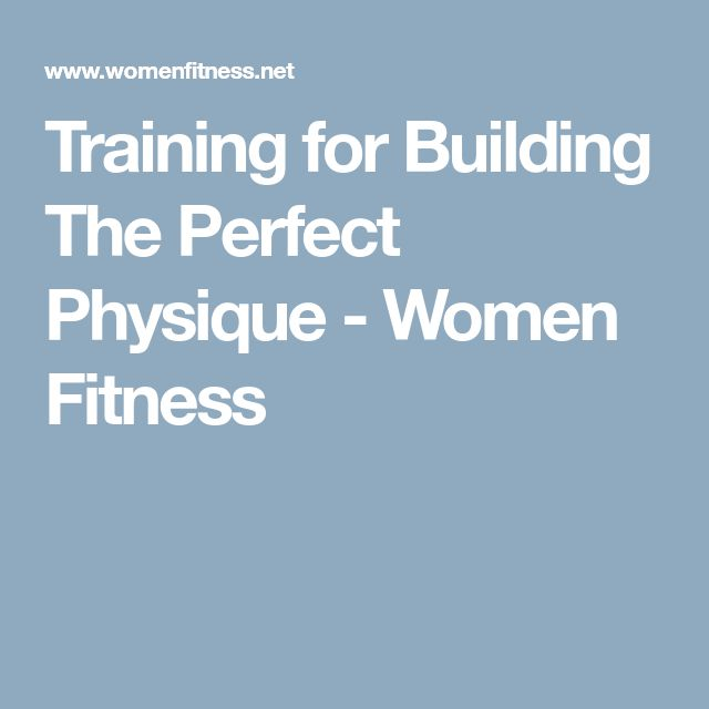 Training for Building The Perfect Physique - Women Fitness