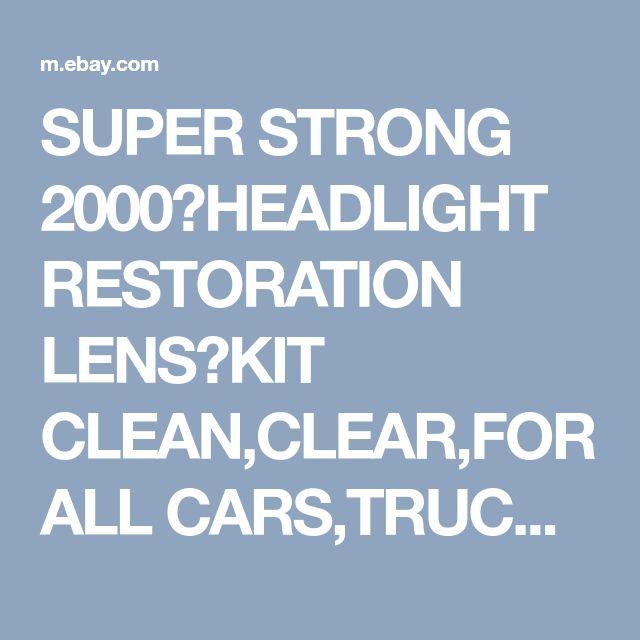 SUPER STRONG 2000✔HEADLIGHT RESTORATION LENS✔KIT CLEAN,CLEAR,FOR ALL CARS,TRUCKS | eBay