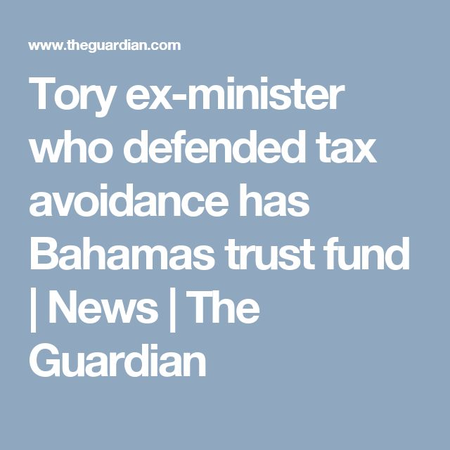 Tory ex-minister who defended tax avoidance has Bahamas trust fund | News | The Guardian