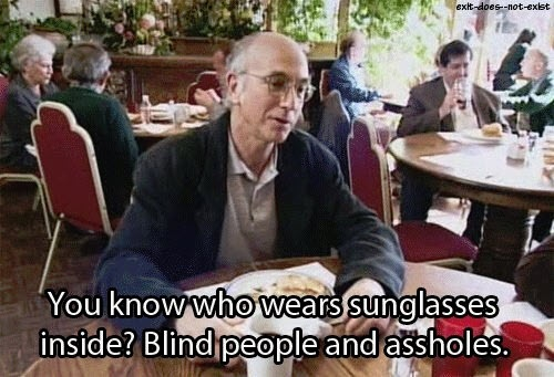 so true #assholes, blind people, Curb Your Enthusiasm, funny, funny quotes, HBO, humor, Larry David, Larry David quotes, Larry David Wisdom, sunglasses