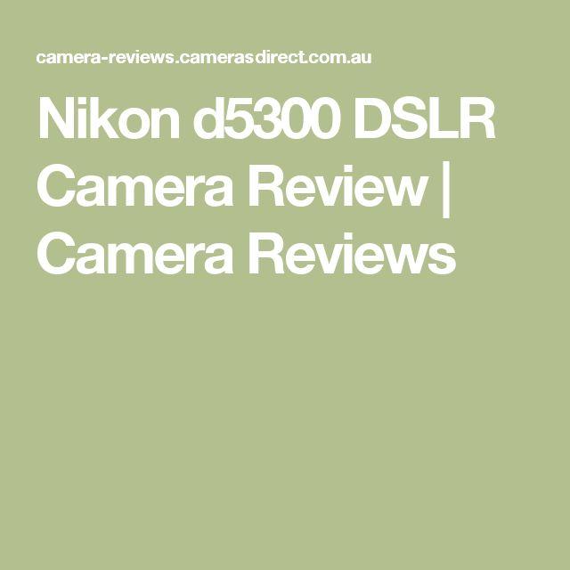 Nikon d5300 DSLR Camera Review | Camera Reviews
