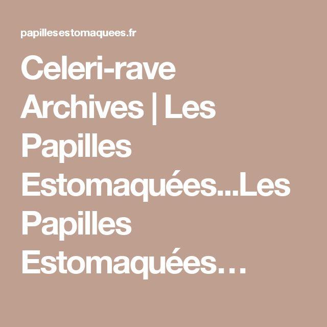 Celeri-rave Archives | Les Papilles Estomaquées...Les Papilles Estomaquées…