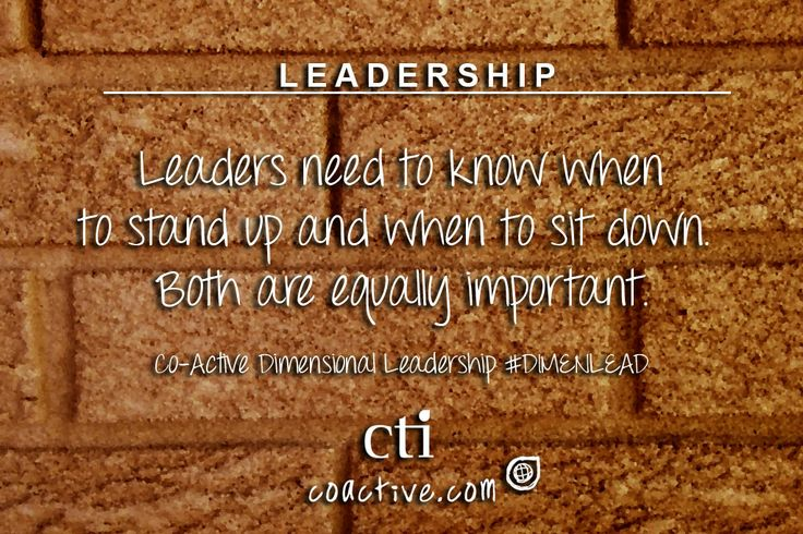 Leaders need to know when to stand up and when to sit down. Both are equally important. Co-Active Dimensional Leadership #DimenLead