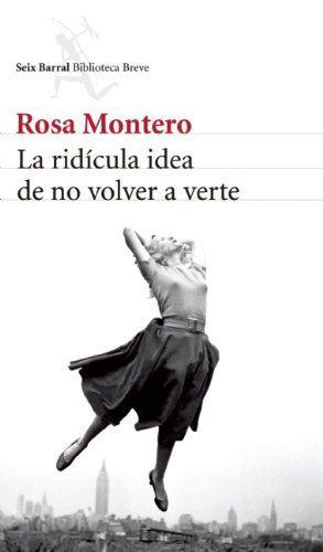 La ridicula idea de no volver a verte (Biblioteca Breve / Seix Barral) (Spanish Edition) by Rosa Montero,http://www.amazon.com/dp/6070716159/ref=cm_sw_r_pi_dp_kjMisb1DVXADAE44