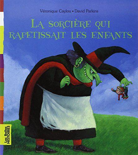 La sorcière qui rapetissait les enfants de Véronique Caylou http://www.amazon.fr/dp/2747023281/ref=cm_sw_r_pi_dp_PO84ub1647Q7H