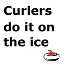 Curlers do it on the ice