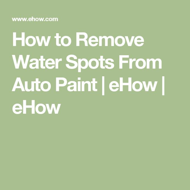 How to Remove Water Spots From Auto Paint   eHow   eHow