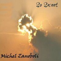 Michel Zanoboli - So - Sweet by Radio INDIE International on SoundCloud