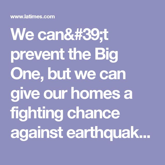 We can't prevent the Big One, but we can give our homes a fighting chance against earthquakes - LA Times