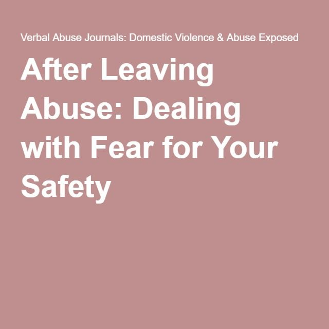 After Leaving Abuse: Dealing with Fear for Your Safety
