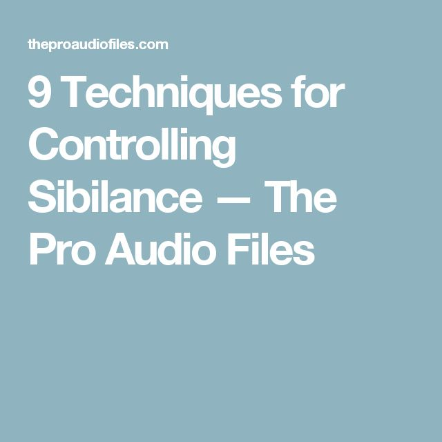 9 Techniques for Controlling Sibilance — The Pro Audio Files