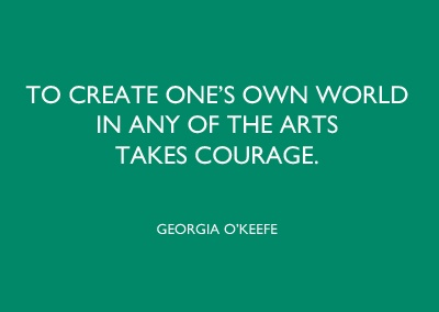 Leave out 'in any of the arts' in you've got one of her core desires. | Georgia O'Keefe - quote - art - artist - courage - design - motivation