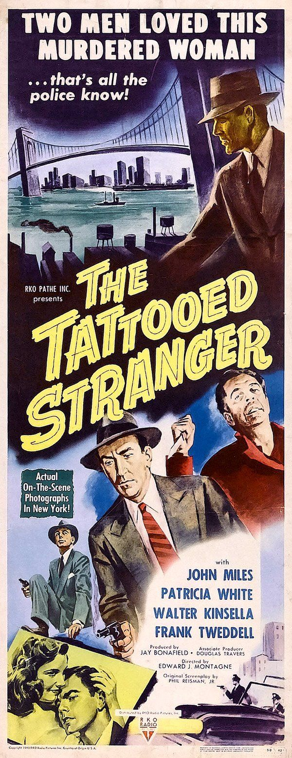 THE TATTOOED STRANGER (1950) starring John Miles (this was his last film at age 26), Patricia White (later the TV actress Patricia Barry), with Jack Lord (Hawaii Five-0). Film noir mystery filmed documentary style in NYC.