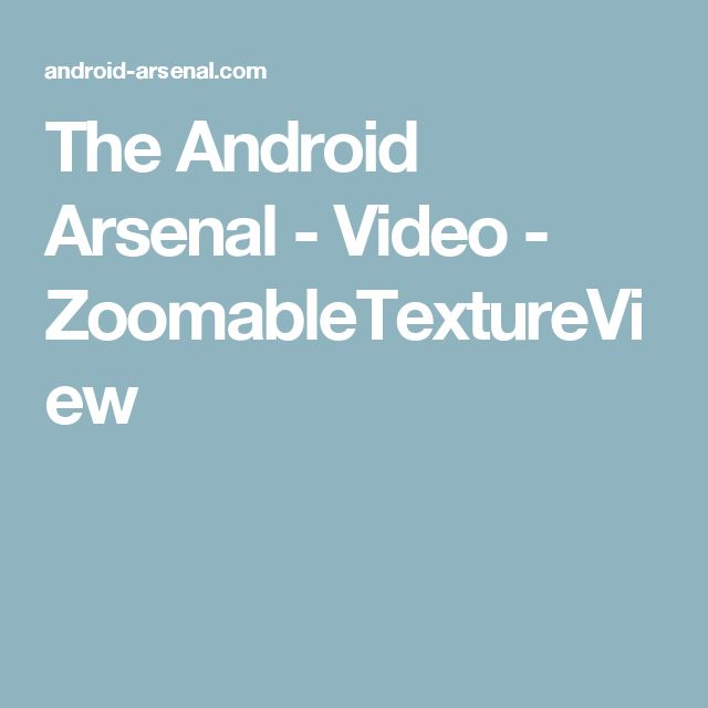 The Android Arsenal - Video - ZoomableTextureView
