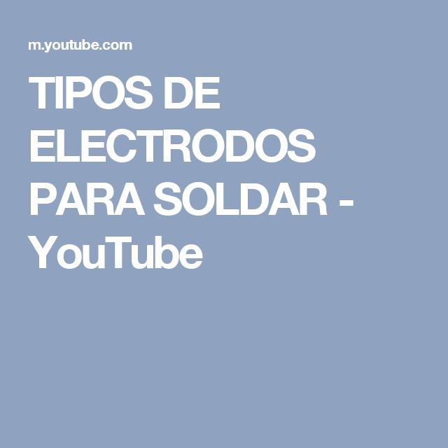 TIPOS DE ELECTRODOS PARA SOLDAR - YouTube