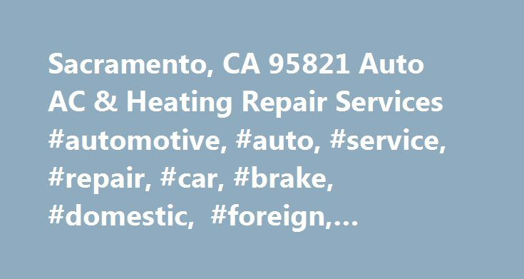 Sacramento, CA 95821 Auto AC & Heating Repair Services #automotive, #auto, #service, #repair, #car, #brake, #domestic, #foreign, #sacramento, #95821 http://auto-car.nef2.com/sacramento-ca-95821-auto-ac-heating-repair-services-automotive-auto-service-repair-car-brake-domestic-foreign-sacramento-95821/  # Auto A/C & Heating Services If the breeze from those open windows just isn't cutting it, come by our shop in Sacramento, CA 95821 to get an expert opinion on what we can do to fix your auto…