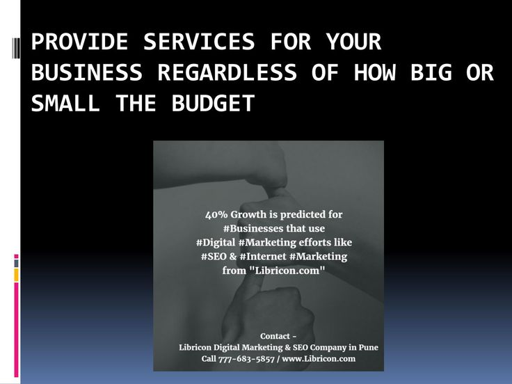 Provide services for your business regardless of how big or small the budget