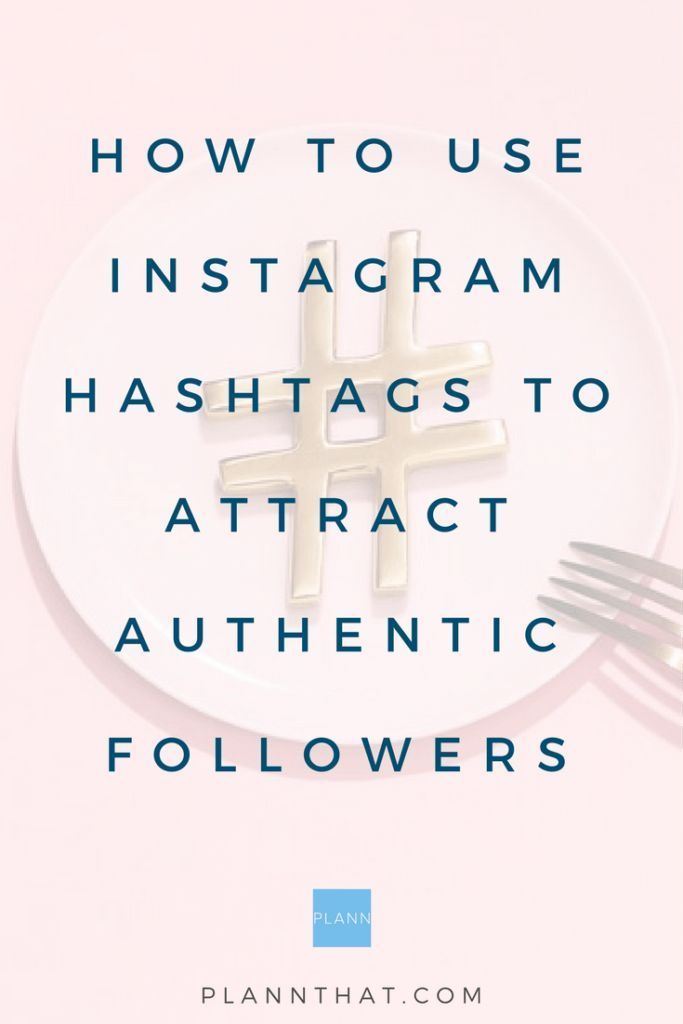 How to use Instagram hashtags to attract authentic followers // PlannThat