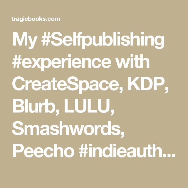 My #Selfpublishing #experience with CreateSpace, KDP, Blurb, LULU, Smashwords, Peecho #indieauthor http://wp.me/p8daA6-cK